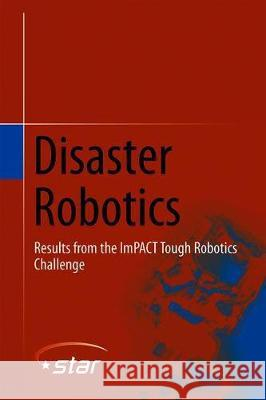 Disaster Robotics : Results from the ImPACT Tough Robotics Challenge