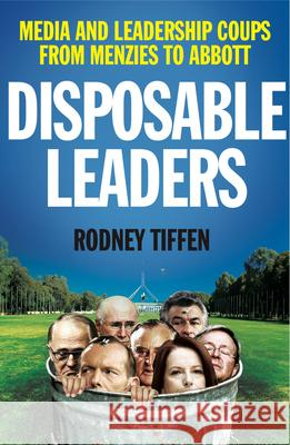 Disposable Leaders: Media and Leadership Coups from Menzies to Abbott