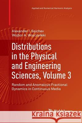Distributions in the Physical and Engineering Sciences, Volume 3 : Random and Anomalous Fractional Dynamics in Continuous Media