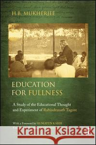 Education for Fullness: A Study of the Educational Thought and Experiment of Rabindranath Tagore