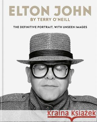 Elton John by O'Neill: The Definitive Portrait with Unseen Images