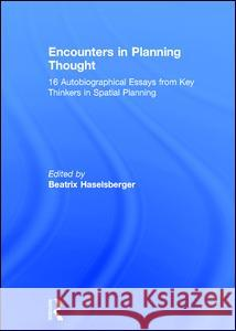 Encounters in Planning Thought: 16 Autobiographical Essays from Key Thinkers in Spatial Planning