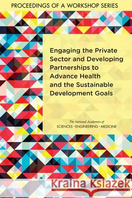 Engaging the Private Sector and Developing Partnerships to Advance Health and the Sustainable Development Goals: Proceedings of a Workshop Series