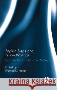 English Siege and Prison Writings: From the Black Hole to the Mutiny