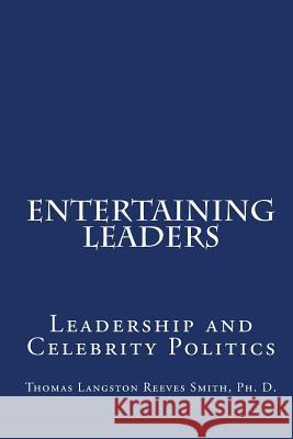 Entertaining Leaders: Leadership And Celebrity Politics