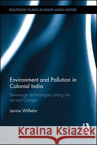 Environment and Pollution in Colonial India: Sewerage Technologies Along the Sacred Ganges