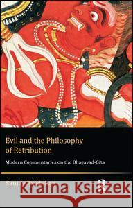 Evil and the Philosophy of Retribution: Modern Commentaries on the Bhagavad-Gita