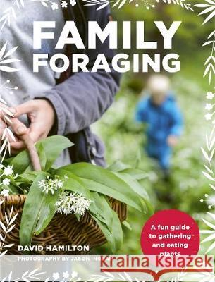 Family Foraging: A fun guide to gathering and eating plants