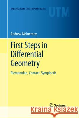 First Steps in Differential Geometry : Riemannian, Contact, Symplectic
