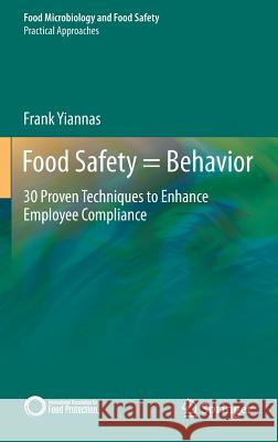 Food Safety=Behavior : 30 Proven Techniques to Enhance Employee Compliance