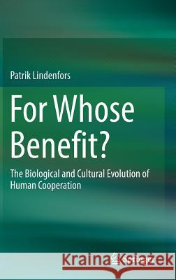 For Whose Benefit?: The Biological and Cultural Evolution of Human Cooperation
