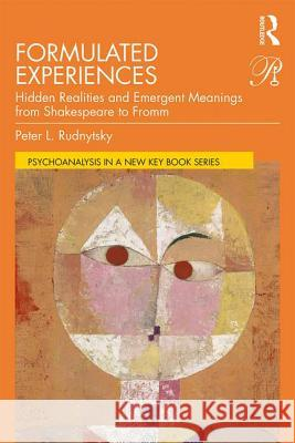 Formulated Experiences: Hidden Realities and Emergent Meanings from Shakespeare to Fromm