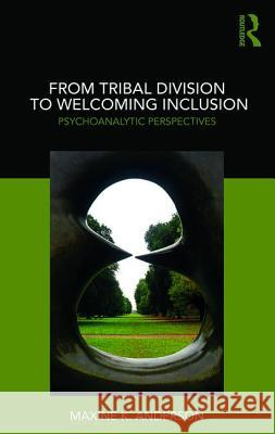 From Tribal Division to Welcoming Inclusion: Psychoanalytic Perspectives