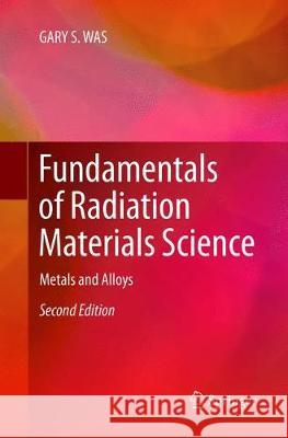 Fundamentals of Radiation Materials Science: Metals and Alloys