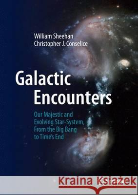 Galactic Encounters : Our Majestic and Evolving Star-System, From the Big Bang to Time's End
