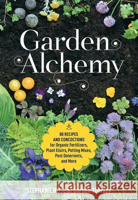 Garden Alchemy: How to Make DIY Fertilizers, Pest Deterrents, Potting Soils, Seed Bombs & More
