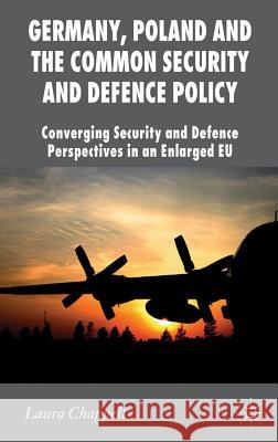 Germany, Poland and the Common Security and Defence Policy: Converging Security and Defence Perspectives in an Enlarged EU