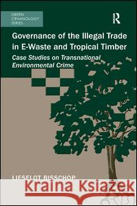 Governance of the Illegal Trade in E-Waste and Tropical Timber: Case Studies on Transnational Environmental Crime