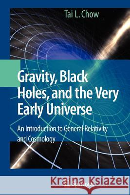 Gravity, Black Holes, and the Very Early Universe : An Introduction to General Relativity and Cosmology