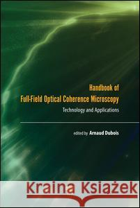 Handbook of Full-Field Optical Coherence Microscopy: Technology and Applications