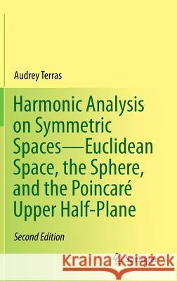 Harmonic Analysis on Symmetric Spaces--Euclidean Space, the Sphere, and the Poincar Upper Half-Plane