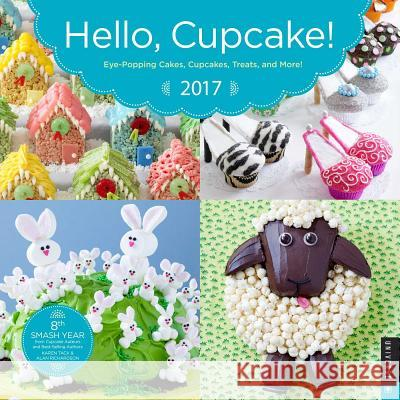 Hello, Cupcake! 2017 Wall Calendar: Eye-Popping Cakes, Cupcakes, Treats, and More!
