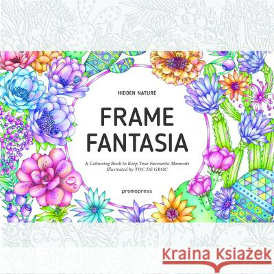 Hidden Nature's Frame Fantasia: A Colouring Book to Keep Your Favourite Moments