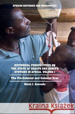 Historical Perspectives on the State of Health and Health Systems in Africa, Volume I: The Pre-Colonial and Colonial Eras