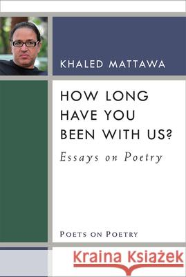 How Long Have You Been with Us?: Essays on Poetry