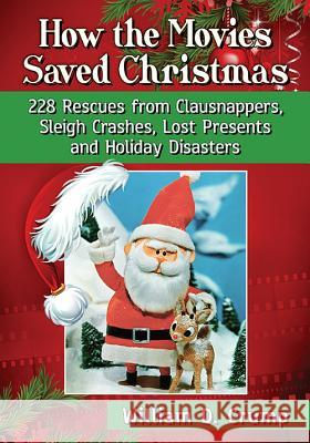 How the Movies Saved Christmas: 228 Rescues from Clausnappers, Sleigh Crashes, Lost Presents and Holiday Disasters