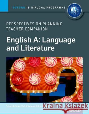 Ib Perspectives on Planning English A: Language and Literature Teacher Companion: Oxford Ib Diploma Program