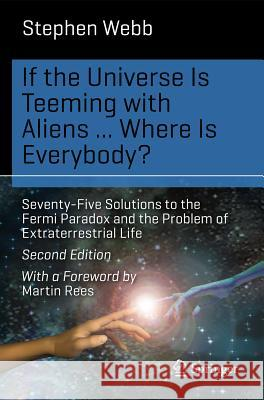 If the Universe Is Teeming with Aliens ... WHERE IS EVERYBODY? : Seventy-Five Solutions to the Fermi Paradox and the Problem of Extraterrestrial Life
