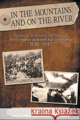 In the Mountains and on the River: Repression and Survival, Two Centuries of Jewish Life in Slovakia 1830-1945