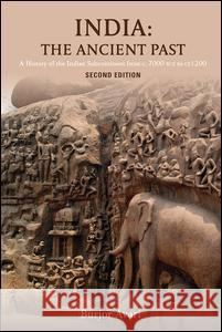 India: The Ancient Past: A History of the Indian Subcontinent from C. 7000 Bce to Ce 1200