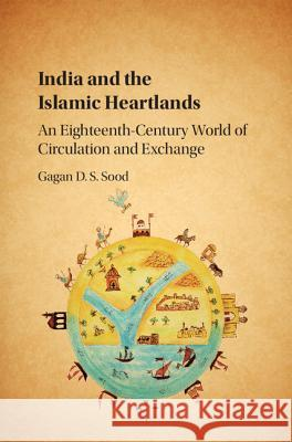 India and the Islamic Heartlands: An Eighteenth-Century World of Circulation and Exchange