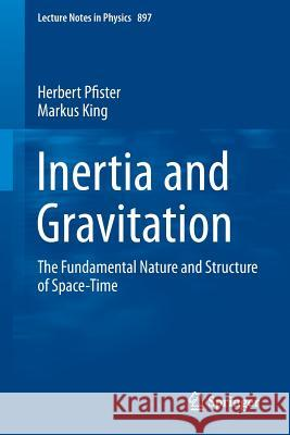 Inertia and Gravitation : The Fundamental Nature and Structure of Space-Time