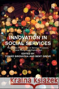 Innovation in Social Services: The Public-Private Mix in Service Provision, Fiscal Policy and Employment. Edited by Toms Sirovtka and Bent Greve