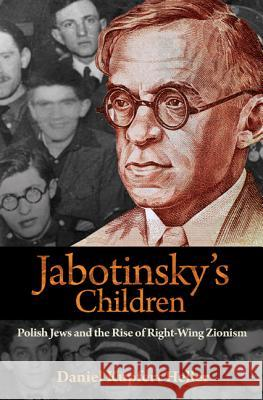 Jabotinsky`s Children – Polish Jews and the Rise of Right–Wing Zionism