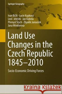 Land Use Changes in the Czech Republic 1845-2010: Socio-Economic Driving Forces