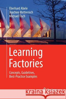 Learning Factories: Concepts, Guidelines, Best-Practice Examples