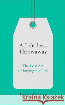 Life Less Throwaway The Lost Art of Buying for Life