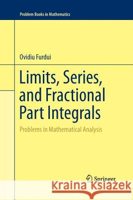 Limits, Series, and Fractional Part Integrals: Problems in Mathematical Analysis