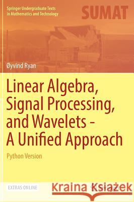 Linear Algebra, Signal Processing, and Wavelets - A Unified Approach : Python Version