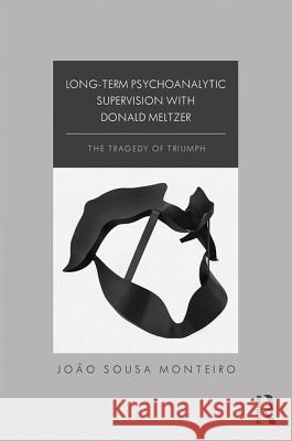 Long-Term Psychoanalytic Supervision with Donald Meltzer: The Tragedy of Triumph
