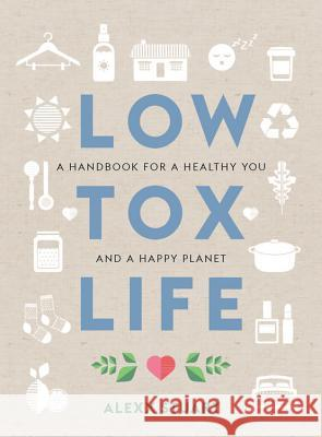 Low Tox Life: A Handbook for a Healthy You and Happy Planet