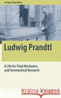 Ludwig Prandtl : A Life for Fluid Mechanics and Aeronautical Research