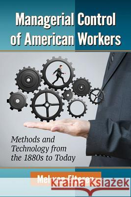 Managerial Control of American Workers: Methods and Technology from the 1880s to Today