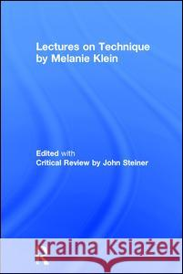 Melanie Klein's Lectures on Technique: Their Relevance for Contemporary Psychoanalysis