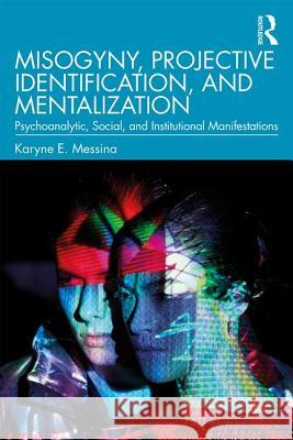 Misogyny, Projective Identification, and Mentalization: Psychoanalytic, Social, and Institutional Manifestations