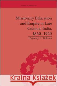 Missionary Education and Empire in Late Colonial India, 1860-1920